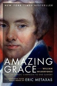 Amazing Grace: William Wilberforce and the Heroic Campaign to En