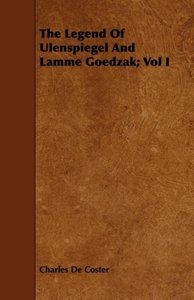 The Legend of Ulenspiegel and Lamme Goedzak; Vol I
