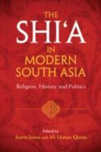 The Shi a in Modern South Asia: Religion, History and Politics