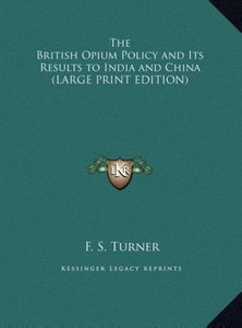 The British Opium Policy and Its Results to India and China (LAR
