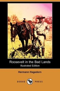 Roosevelt in the Bad Lands (Illustrated Edition) (Dodo Press)