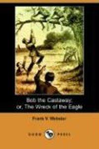 Bob the Castaway; Or, the Wreck of the Eagle (Dodo Press)