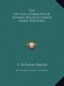 The Life and Character of Stephen Decatur (LARGE PRINT EDITION)