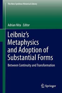 Leibniz S Metaphysics and Adoption of Substantial Forms: Between