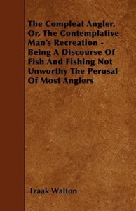 The Compleat Angler, Or, The Contemplative Man's Recreation - Be