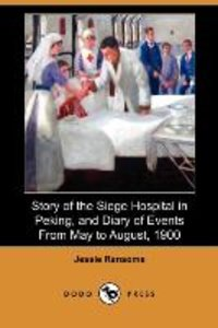 Story of the Siege Hospital in Peking, and Diary of Events from