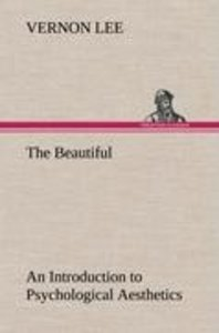 The Beautiful An Introduction to Psychological Aesthetics
