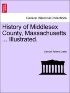 History of Middlesex County, Massachusetts ... Illustrated.