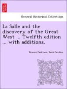 La Salle and the discovery of the Great West ... Twelfth edition