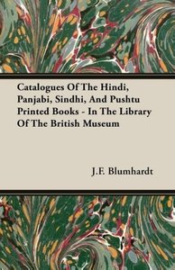 Catalogues Of The Hindi, Panjabi, Sindhi, And Pushtu Printed Boo