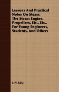 Lessons And Practical Notes On Steam, The Steam Engine, Propelle