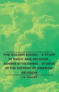 The Golden Bough - A Study in Magic and Religion - Adonis Attis