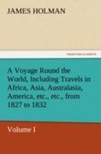 A Voyage Round the World, Including Travels in Africa, Asia, Aus