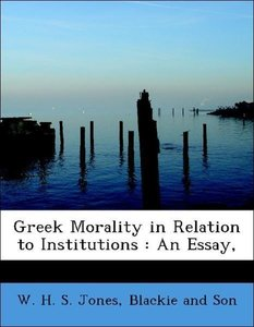 Greek Morality in Relation to Institutions : An Essay,