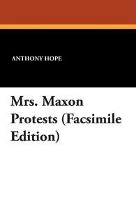 Mrs. Maxon Protests (Facsimile Edition)