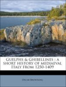 Guelphs & Ghibellines : a short history of mediaeval Italy from
