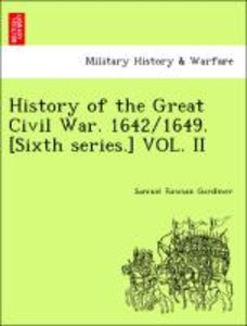 History of the Great Civil War. 1642/1649. [Sixth series.] VOL.