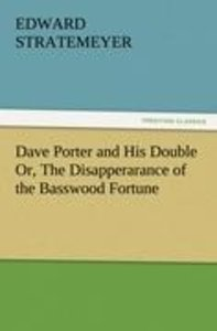 Dave Porter and His Double Or, The Disapperarance of the Basswoo