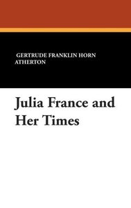 Julia France and Her Times
