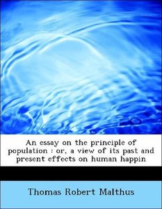 An essay on the principle of population : or, a view of its past