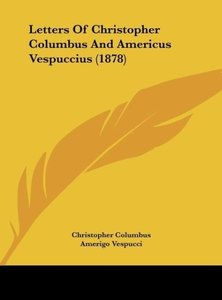 Letters Of Christopher Columbus And Americus Vespuccius (1878)
