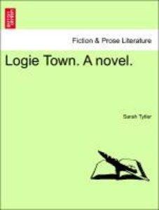 Logie Town. A novel. Vol. III.