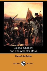 Colonel Chabert, and the Atheist's Mass (Dodo Press)