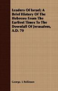 Leaders Of Israel; A Brief History Of The Hebrews From The Earli