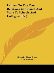 Letters On The True Relations Of Church And State To Schools And