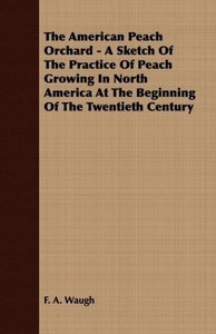 The American Peach Orchard - A Sketch of the Practice of Peach G
