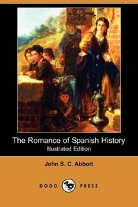 The Romance of Spanish History (Illustrated Edition) (Dodo Press