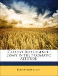 Creative Intelligence: Essays in the Pragmatic Attitude