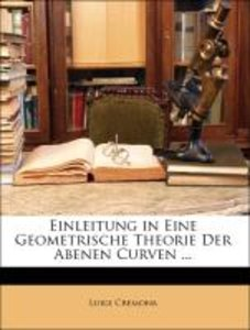 Einleitung in Eine Geometrische Theorie Der Abenen Curven ...