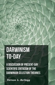 Darwinism To-Day; A Discussion Of Present-Day Scientific Critici