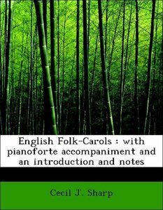 English Folk-Carols : with pianoforte accompaniment and an intro