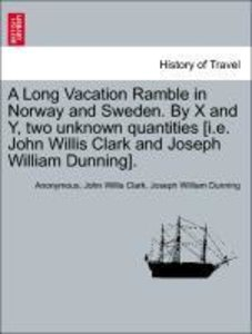 A Long Vacation Ramble in Norway and Sweden. By X and Y, two unk
