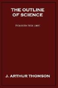 The Outline of Science, Fourth Volume