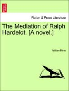 The Mediation of Ralph Hardelot. [A novel.] vol. II