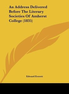 An Address Delivered Before The Literary Societies Of Amherst Co