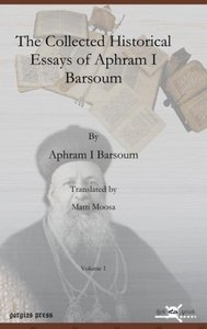The Collected Historical Essays of Aphram I Barsoum
