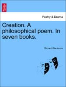 Creation. A philosophical poem. In seven books.