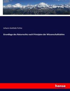 Grundlage des Naturrechts nach Prinzipien der Wissenschaftslehre