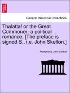 Thalatta! or the Great Commoner: a political romance. [The prefa
