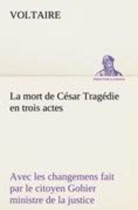 La mort de César Tragédie en trois actes - avec les changemens f
