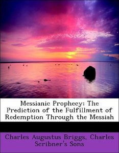 Messianic Prophecy; The Prediction of the Fulfillment of Redempt