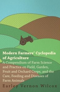 Modern Farmers' Cyclopedia of Agriculture - A Compendium of Farm