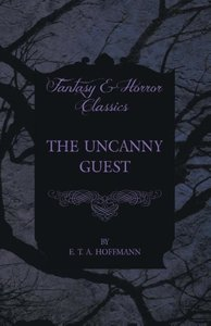 The Uncanny Guest (Fantasy and Horror Classics)