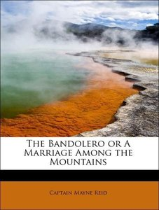 The Bandolero or A Marriage Among the Mountains