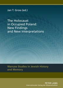 The Holocaust in Occupied Poland: New Findings and New Interpret