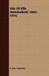 Life Of Elie Metchnikoff, 1845-1916